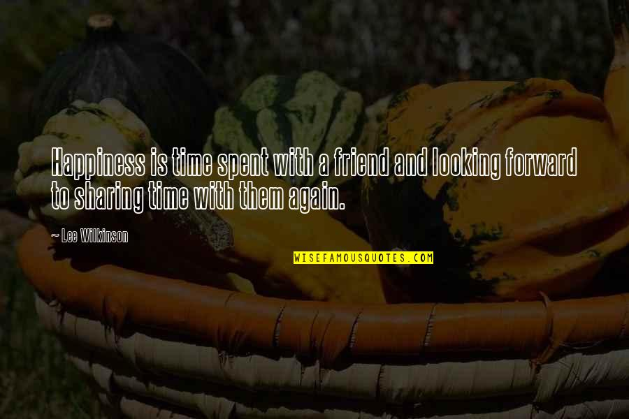 Time For Relationship Quotes By Lee Wilkinson: Happiness is time spent with a friend and