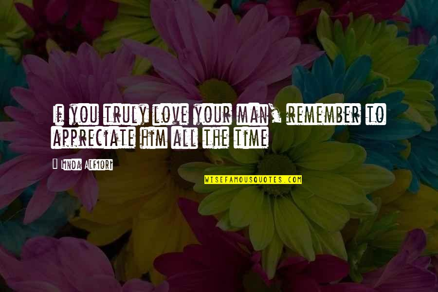 Time For Relationship Quotes By Linda Alfiori: If you truly love your man, remember to