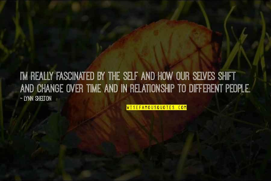 Time For Relationship Quotes By Lynn Shelton: I'm really fascinated by the self and how