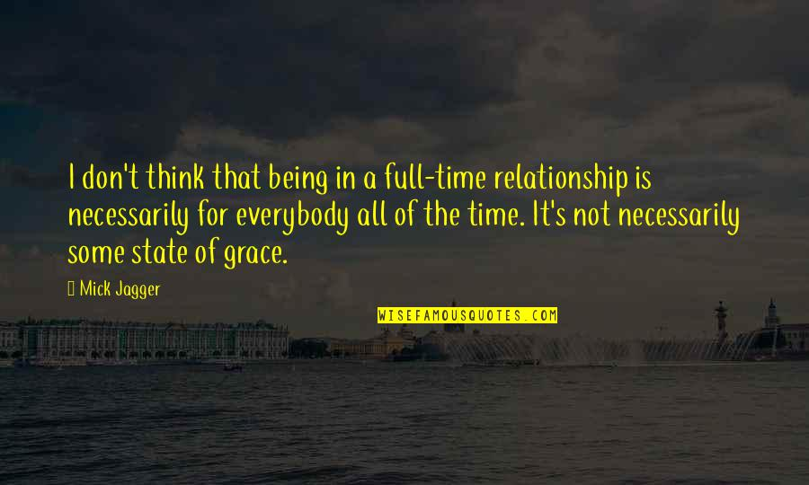 Time For Relationship Quotes By Mick Jagger: I don't think that being in a full-time