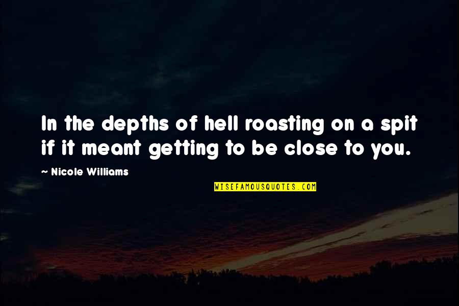 Time For Relationship Quotes By Nicole Williams: In the depths of hell roasting on a