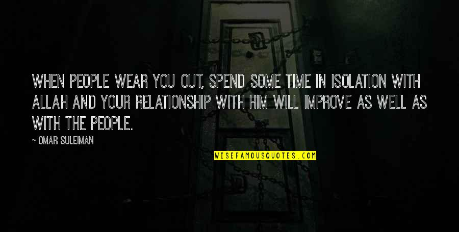 Time For Relationship Quotes By Omar Suleiman: When people wear you out, spend some time