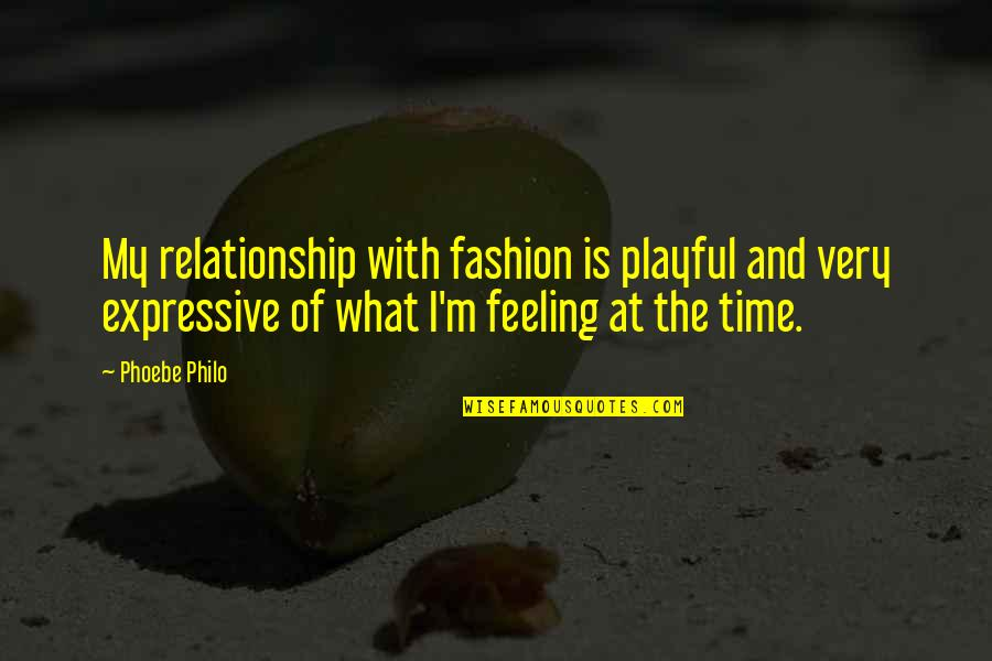 Time For Relationship Quotes By Phoebe Philo: My relationship with fashion is playful and very