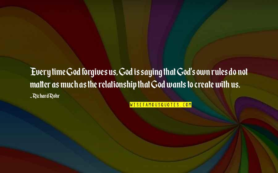 Time For Relationship Quotes By Richard Rohr: Every time God forgives us, God is saying