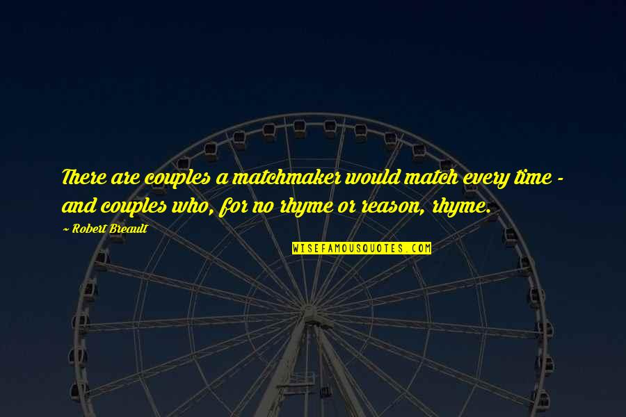 Time For Relationship Quotes By Robert Breault: There are couples a matchmaker would match every