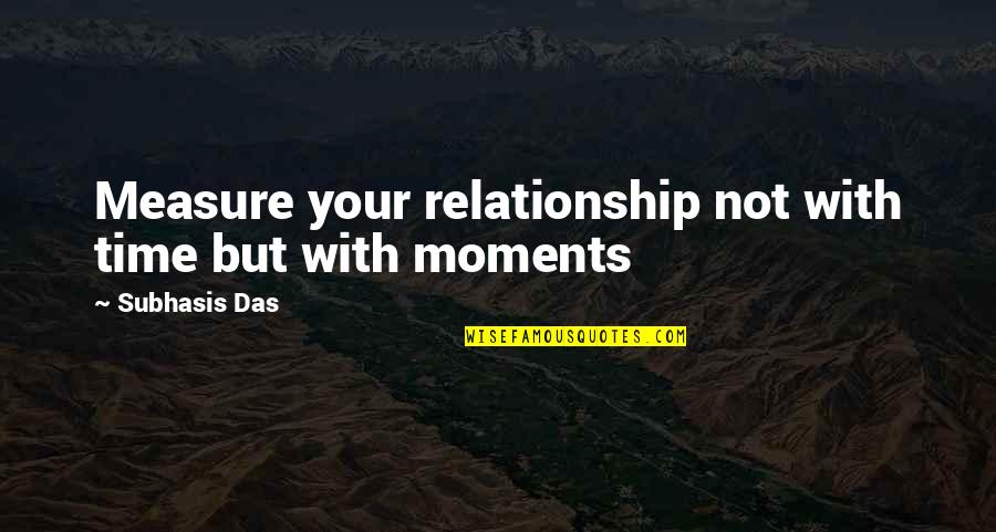 Time For Relationship Quotes By Subhasis Das: Measure your relationship not with time but with