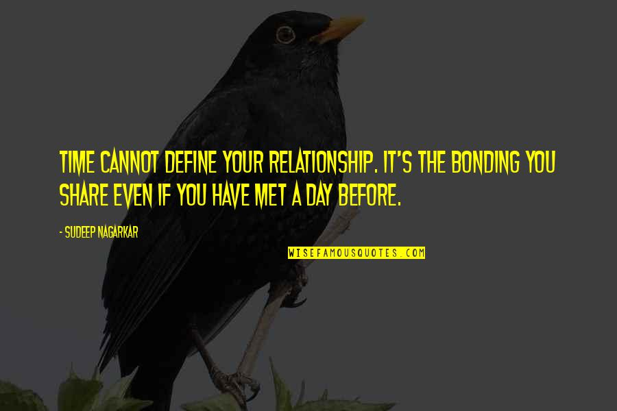 Time For Relationship Quotes By Sudeep Nagarkar: Time cannot define your relationship. It's the bonding