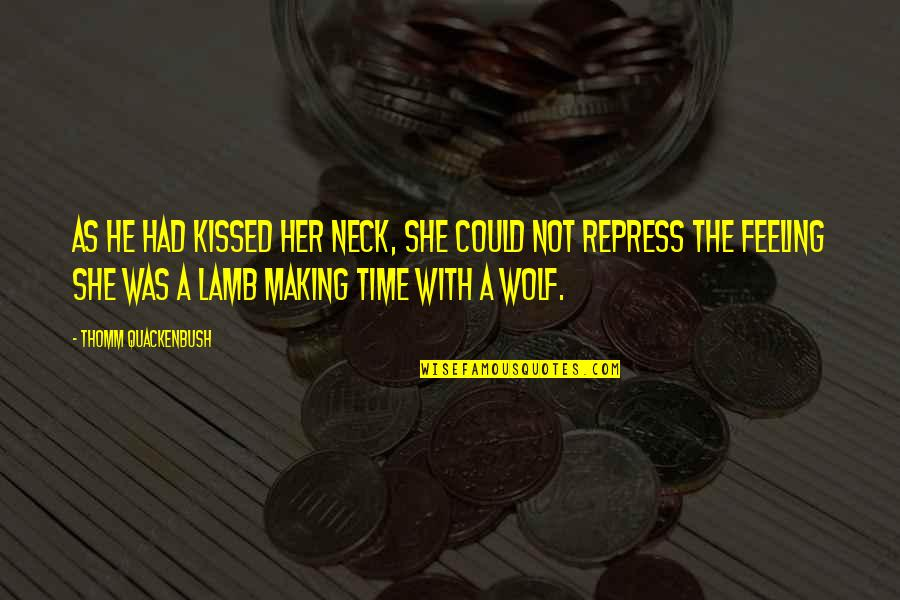Time For Relationship Quotes By Thomm Quackenbush: As he had kissed her neck, she could