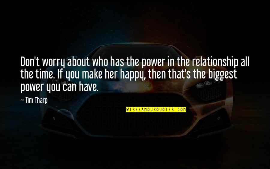 Time For Relationship Quotes By Tim Tharp: Don't worry about who has the power in