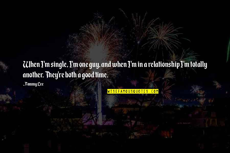 Time For Relationship Quotes By Tommy Lee: When I'm single, I'm one guy, and when