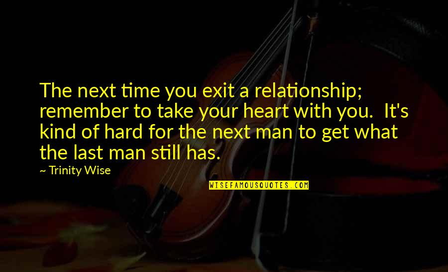 Time For Relationship Quotes By Trinity Wise: The next time you exit a relationship; remember