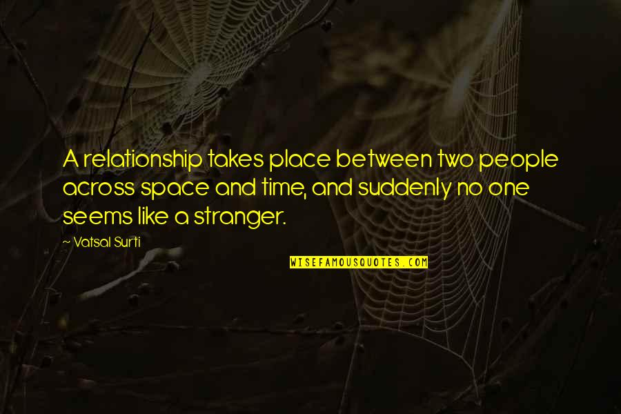 Time For Relationship Quotes By Vatsal Surti: A relationship takes place between two people across