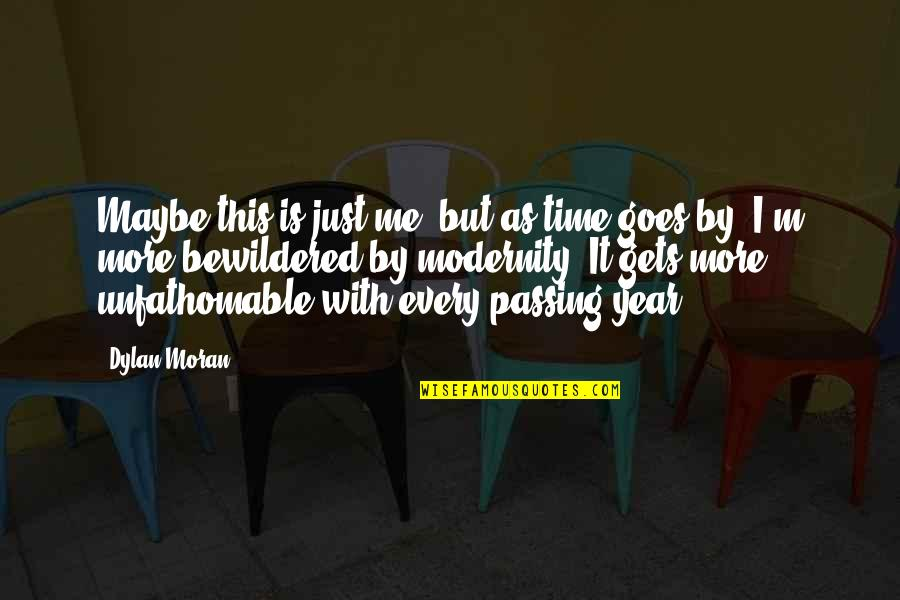 Time Goes By Quotes By Dylan Moran: Maybe this is just me, but as time