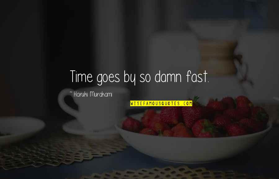 Time Goes By Quotes By Haruki Murakami: Time goes by so damn fast.