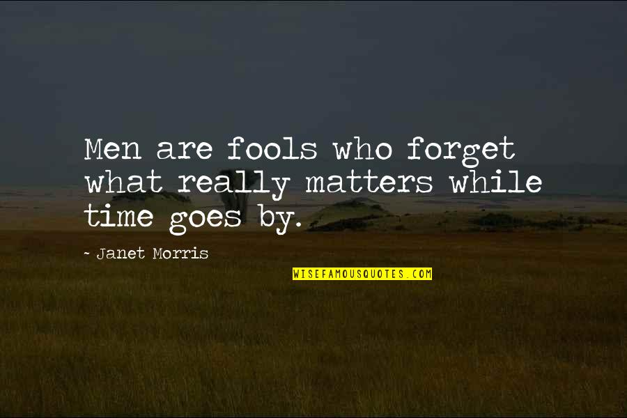 Time Goes By Quotes By Janet Morris: Men are fools who forget what really matters