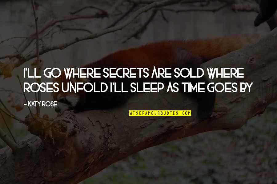 Time Goes By Quotes By Katy Rose: I'll go where secrets are sold Where roses