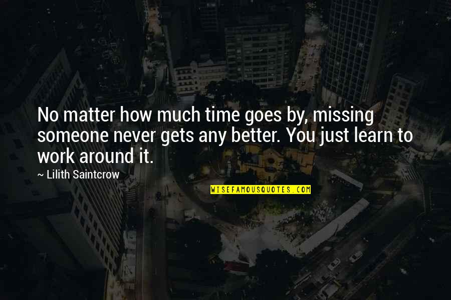 Time Goes By Quotes By Lilith Saintcrow: No matter how much time goes by, missing