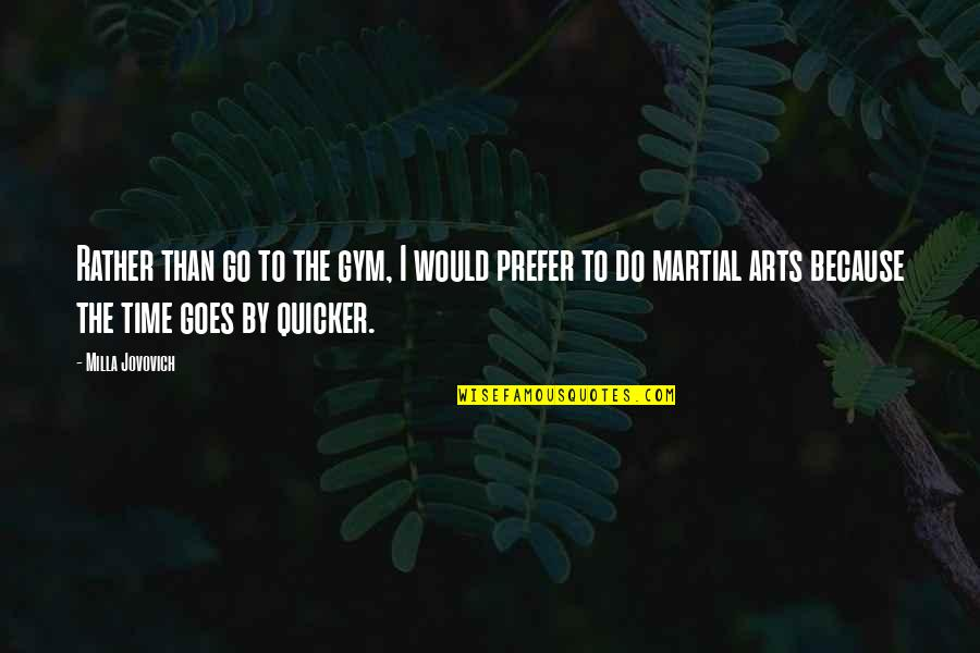 Time Goes By Quotes By Milla Jovovich: Rather than go to the gym, I would