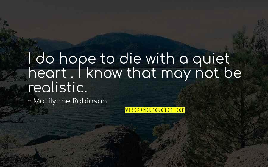 Time Goes Slow Quotes By Marilynne Robinson: I do hope to die with a quiet