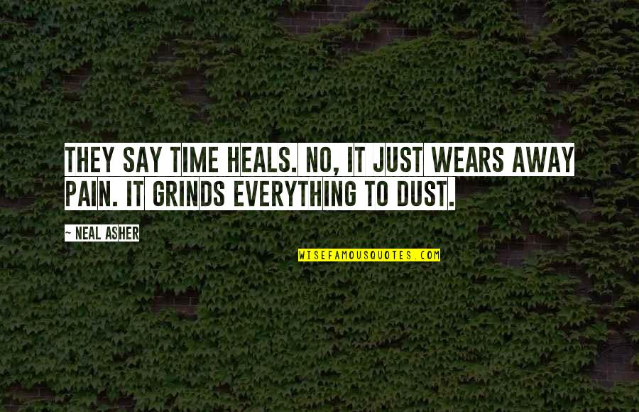 Time Heals Everything Quotes By Neal Asher: They say time heals. No, it just wears