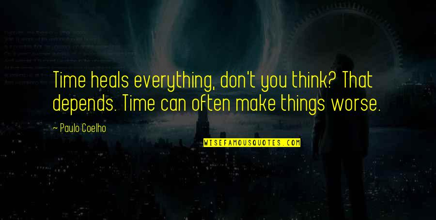 Time Heals Everything Quotes By Paulo Coelho: Time heals everything, don't you think? That depends.
