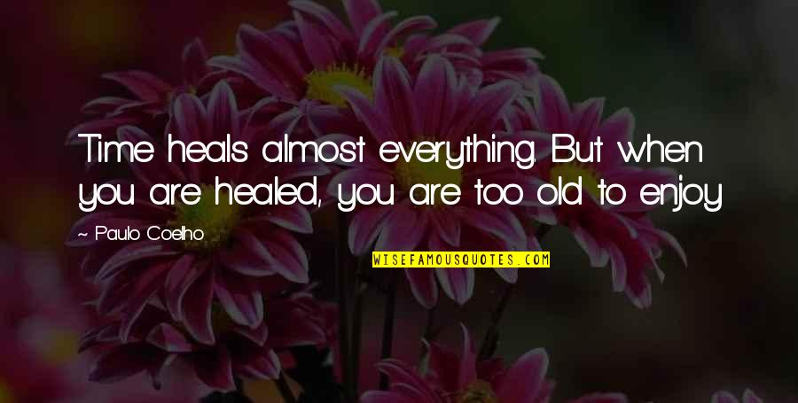 Time Heals Everything Quotes By Paulo Coelho: Time heals almost everything. But when you are