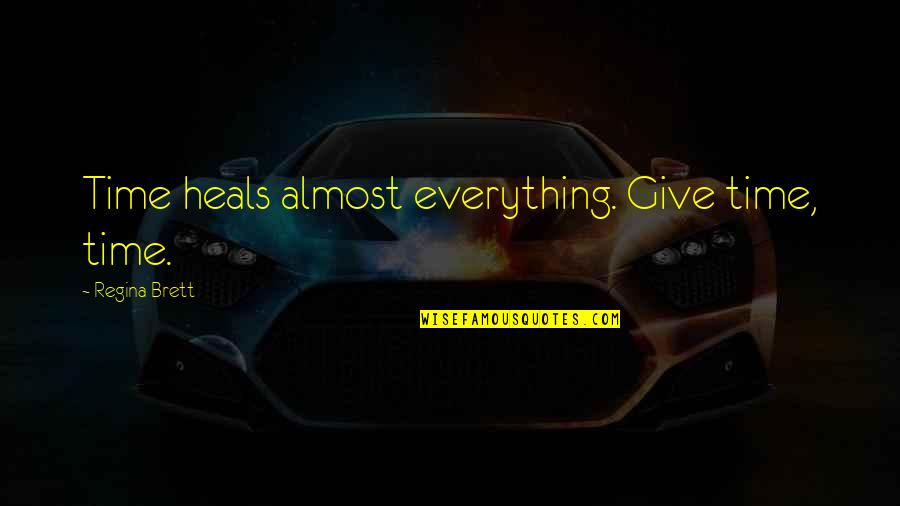 Time Heals Everything Quotes By Regina Brett: Time heals almost everything. Give time, time.