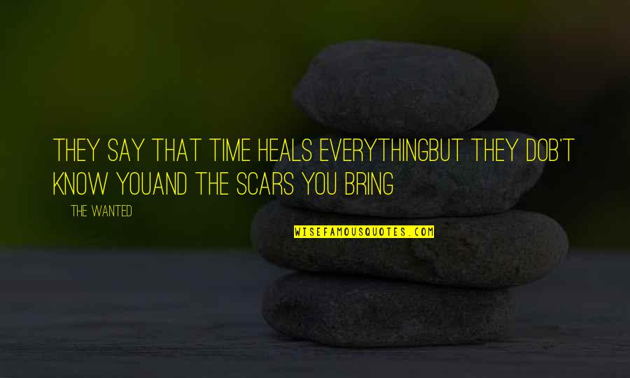 Time Heals Everything Quotes By The Wanted: They say that time Heals everythingBut they dob't