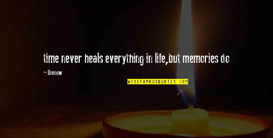 Time Heals Everything Quotes By Unknow: time never heals everything in life,but memories do