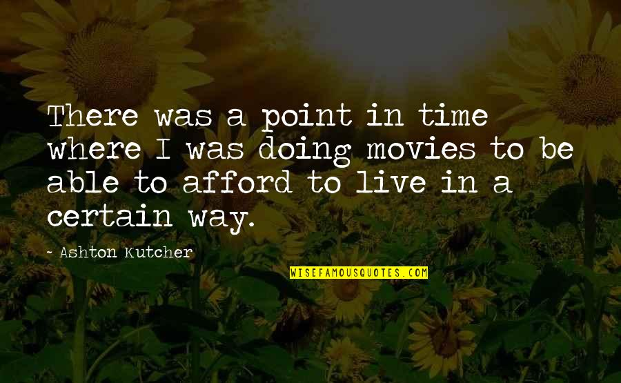 Time In Movies Quotes By Ashton Kutcher: There was a point in time where I