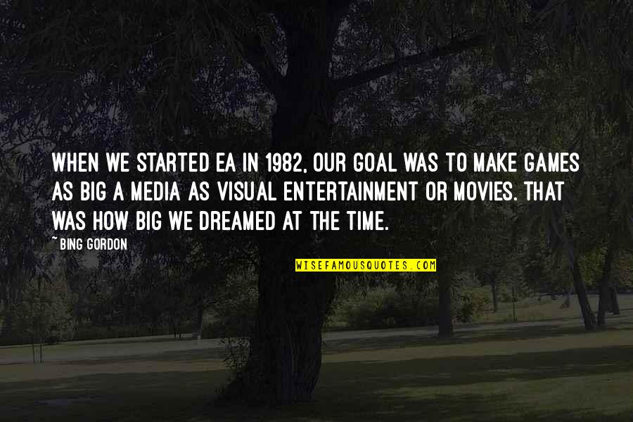 Time In Movies Quotes By Bing Gordon: When we started EA in 1982, our goal