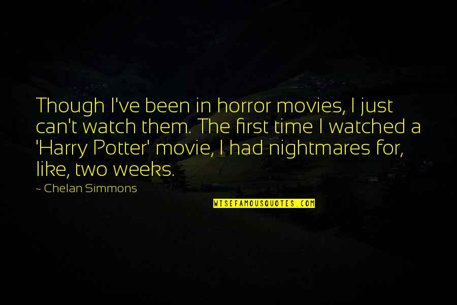Time In Movies Quotes By Chelan Simmons: Though I've been in horror movies, I just