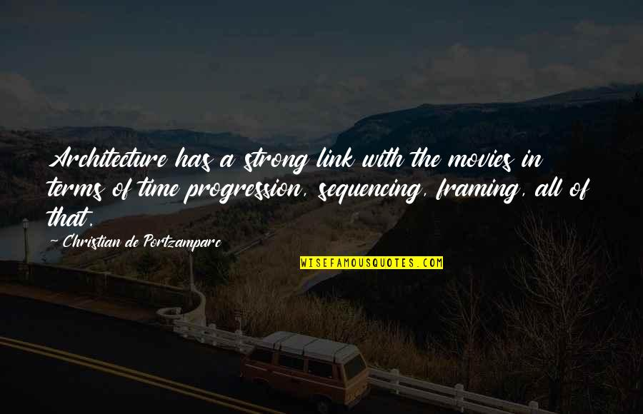 Time In Movies Quotes By Christian De Portzamparc: Architecture has a strong link with the movies