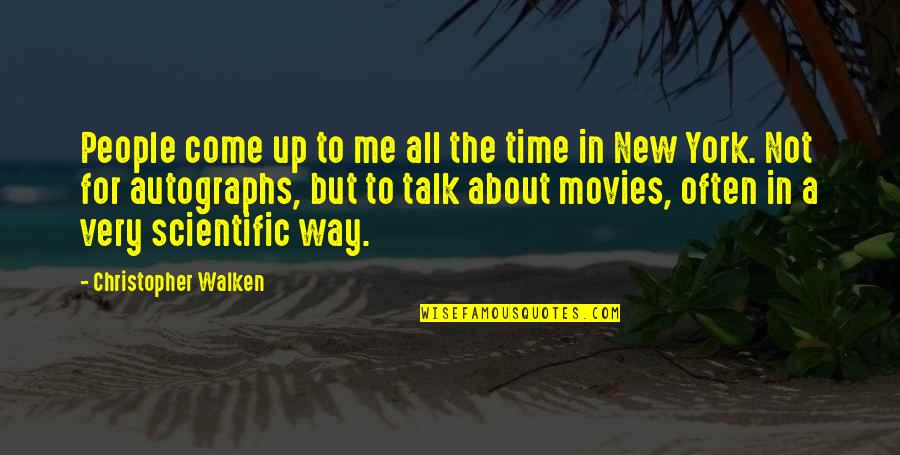 Time In Movies Quotes By Christopher Walken: People come up to me all the time