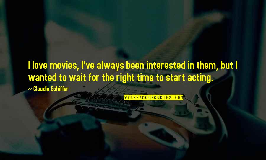 Time In Movies Quotes By Claudia Schiffer: I love movies, I've always been interested in