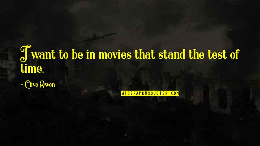 Time In Movies Quotes By Clive Owen: I want to be in movies that stand