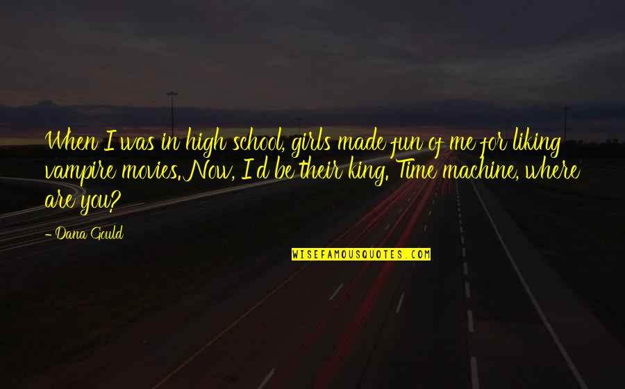 Time In Movies Quotes By Dana Gould: When I was in high school, girls made