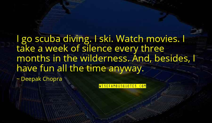 Time In Movies Quotes By Deepak Chopra: I go scuba diving. I ski. Watch movies.