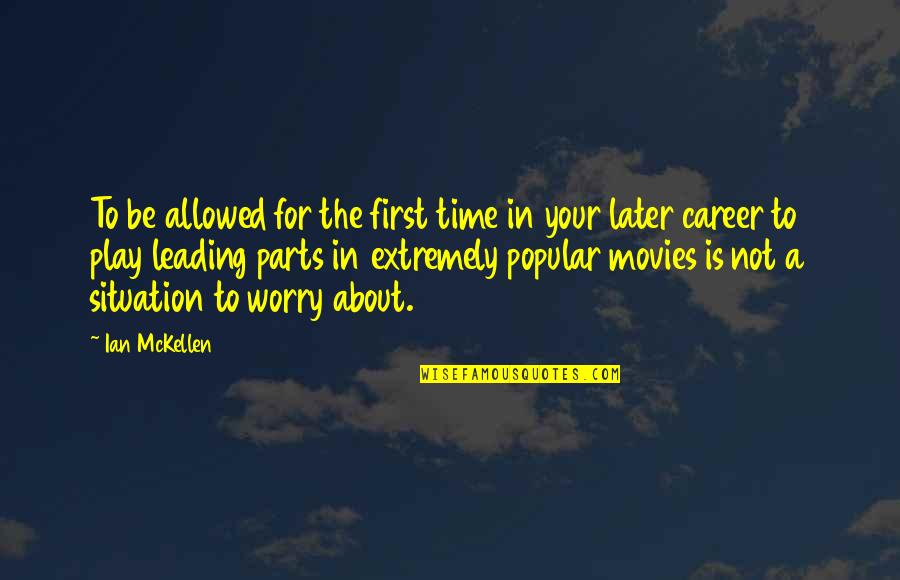 Time In Movies Quotes By Ian McKellen: To be allowed for the first time in