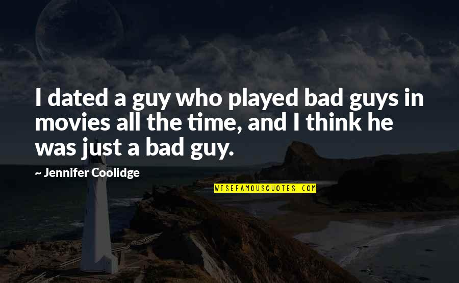 Time In Movies Quotes By Jennifer Coolidge: I dated a guy who played bad guys