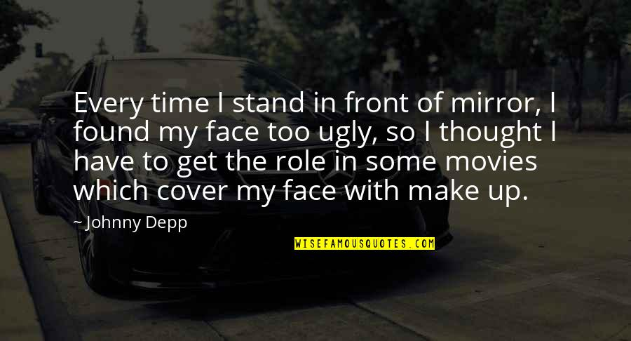 Time In Movies Quotes By Johnny Depp: Every time I stand in front of mirror,