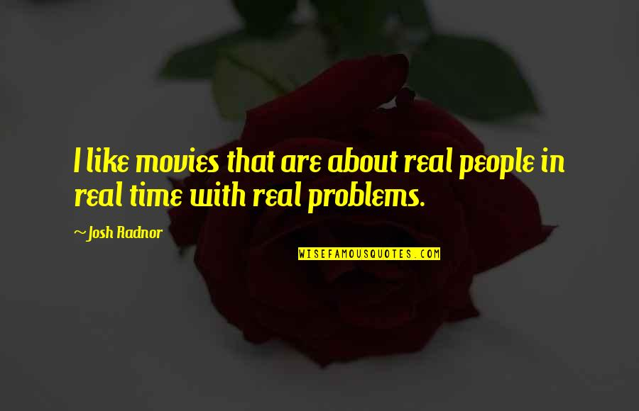 Time In Movies Quotes By Josh Radnor: I like movies that are about real people