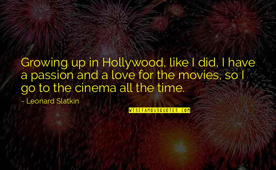 Time In Movies Quotes By Leonard Slatkin: Growing up in Hollywood, like I did, I