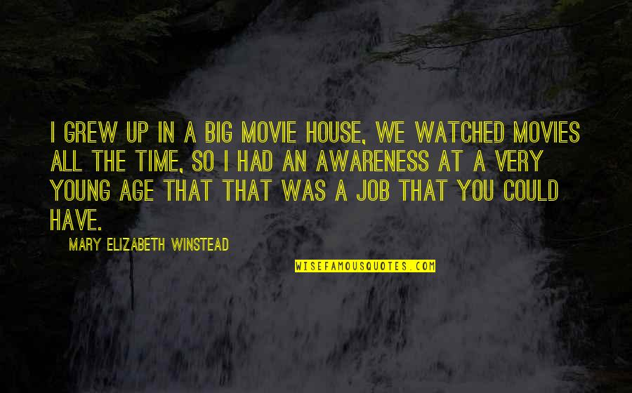 Time In Movies Quotes By Mary Elizabeth Winstead: I grew up in a big movie house,