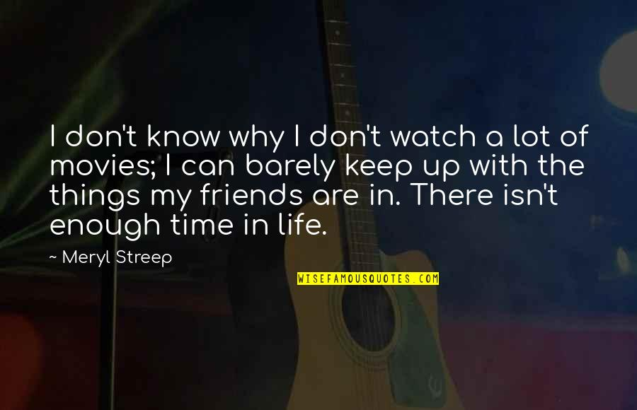 Time In Movies Quotes By Meryl Streep: I don't know why I don't watch a