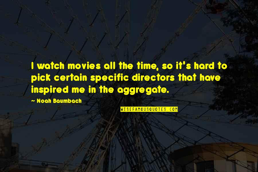 Time In Movies Quotes By Noah Baumbach: I watch movies all the time, so it's