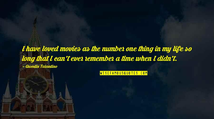 Time In Movies Quotes By Quentin Tarantino: I have loved movies as the number one