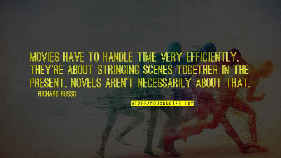 Time In Movies Quotes By Richard Russo: Movies have to handle time very efficiently. They're