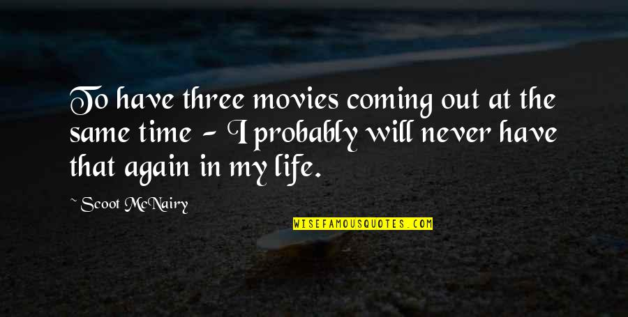 Time In Movies Quotes By Scoot McNairy: To have three movies coming out at the