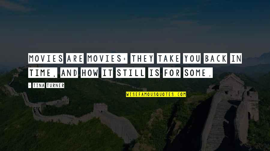 Time In Movies Quotes By Tina Turner: Movies are movies: they take you back in
